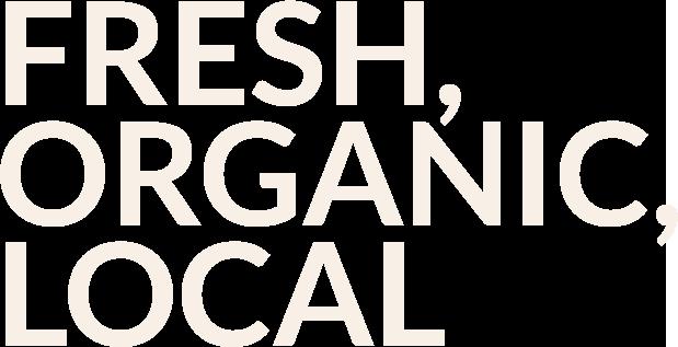 FRESH, ORGANIC, LOCAL